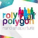 roly polygon/nano an aperture