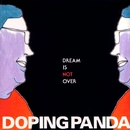 DREAM IS NOT OVER/DOPING PANDA