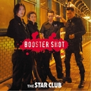 BOOSTER SHOT/THE STAR CLUB