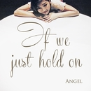 If we just hold on/Angel