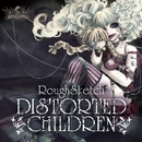 DISTORTED CHILDREN/RoughSketch