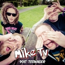 90s' Teenager/Mike TV