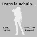 Trans la nebulo... feat.GUMI/Rokmsai