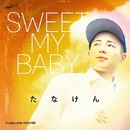 Sweet My Baby -Single/たなけん