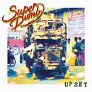 UP SET/SUPER DUMB