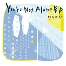 You're Not Alone EP/pertorika