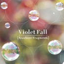 Seashore Fragments/Violet Fall
