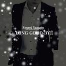 LONG GOOD-BYE/Ryusei Yamato