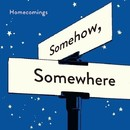 Somehow, Somewhere/Homecomings