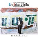 Bay, Bricks & Bridge/The Bar Bar Bar All Stars