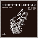Gonna Work/DJ 19