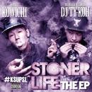 STONER LIFE THE EP/KOWICHI & DJ TY-KOH