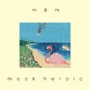 m&m/mock heroic
