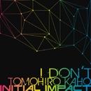 I Don't/Tomohiro Kaho