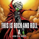 THIS IS ROCK AND ROLL/ASH DA HERO