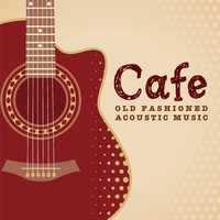 Cafeでゆっくり流れる音楽 OLD FASHIONED ACOUSTIC MUSIC