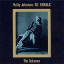 The Unknown/Phillip Johnston's Big Trouble