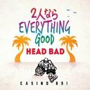 2人ならEVERYTHING GOOD -Single/HEAD BAD