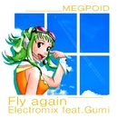 Fly Again Electromix feat.GUMI/some蔵