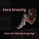 Zero Gravity -Single/Dub For Melancholy Age
