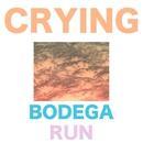 Bodega Run/Crying