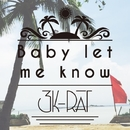 Baby let me know/3K-RAT
