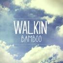 WALKIN'/BAMBOO