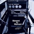 Moment To Moment/Hideaki Yoshioka