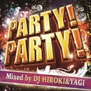 PARTY!PARTY! Mixed by DJ HIROKI&YAGI/PARTY HITS PROJECT