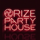 PARTY HOUSE/RIZE