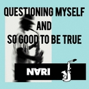 QUESTIONING MYSELF AND SO GOOD TO BE TRUE/NARI
