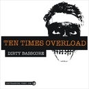 Ten Times Overload/Dirty Basscore