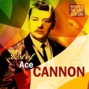 Masters Of The Last Century: Best of Ace Cannon/Ace Cannon