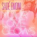 Your Love Glows/Sade Emoni