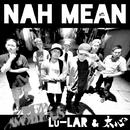 Nah Mean -Single/Lu-LAR & 太心