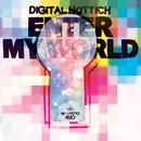 Enter My World/Digital Nottich