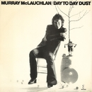 Day To Day Dust/Murray McLauchlan
