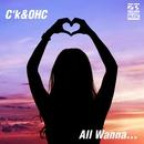 All Wanna.../C'k&OHC