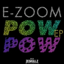 Pow Pow EP/E-Zoom