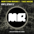 Nortern Bounce / This Music/Dr. Lowez
