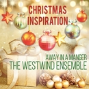Xmas Inspiration: Away In A Manger/The Westwind Ensemble