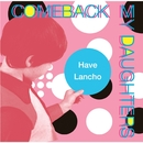 Have Lancho/COMEBACK MY DAUGHTERS