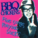 Fine Songs,Playing Sucks/BBQ CHICKENS
