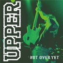 NOT OVER YET/UPPER