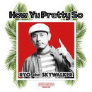 How Yu Pretty So -Single/RYO the SKYWALKER