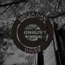 Shiver/Mircea Ivan