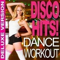 Disco Hits! Dance Workout (Deluxe Version)