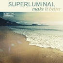 Make It Better/Superluminal