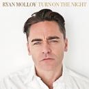 Turn On The Night/Ryan Molloy