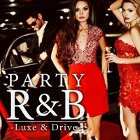 PARTY R&B -Luxe & Drive-